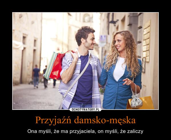 Przyjaźń damsko-męska – Ona myśli, że ma przyjaciela, on myśli, że zaliczy