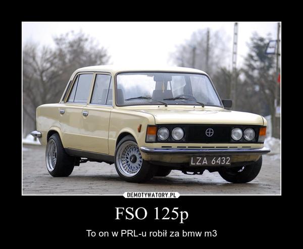 FSO 125p – To on w PRL-u robił za bmw m3
