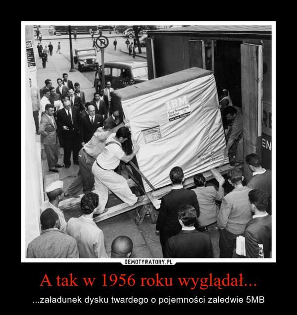 A tak w 1956 roku wyglądał... – ...załadunek dysku twardego o pojemności zaledwie 5MB