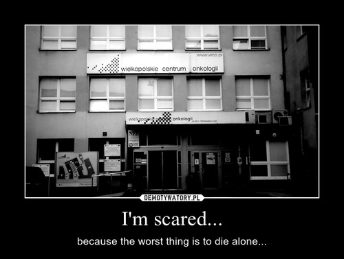 I'm scared...