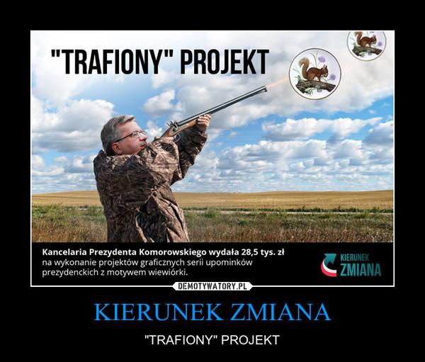 """KIERUNEK ZMIANA – """"TRAFIONY"""" PROJEKT"""