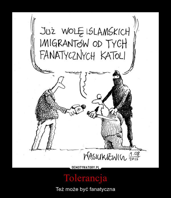 Tolerancja – Też może być fanatyczna