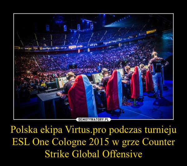 Polska ekipa Virtus.pro podczas turnieju ESL One Cologne 2015 w grze Counter Strike Global Offensive –