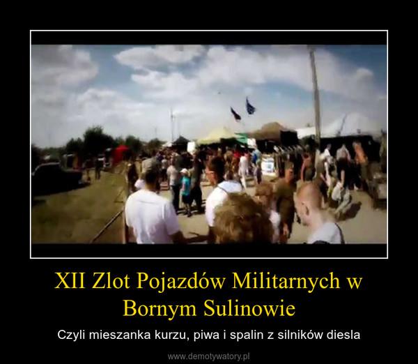 XII Zlot Pojazdów Militarnych w Bornym Sulinowie – Czyli mieszanka kurzu, piwa i spalin z silników diesla