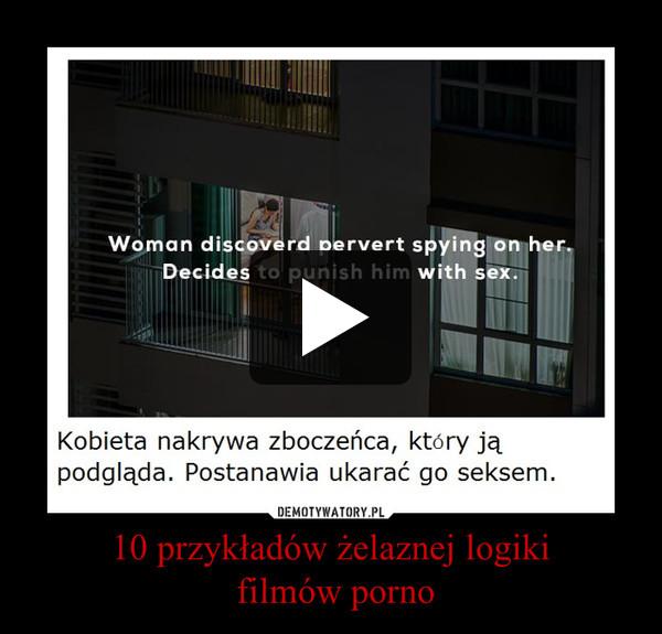 10 przykładów żelaznej logiki filmów porno –