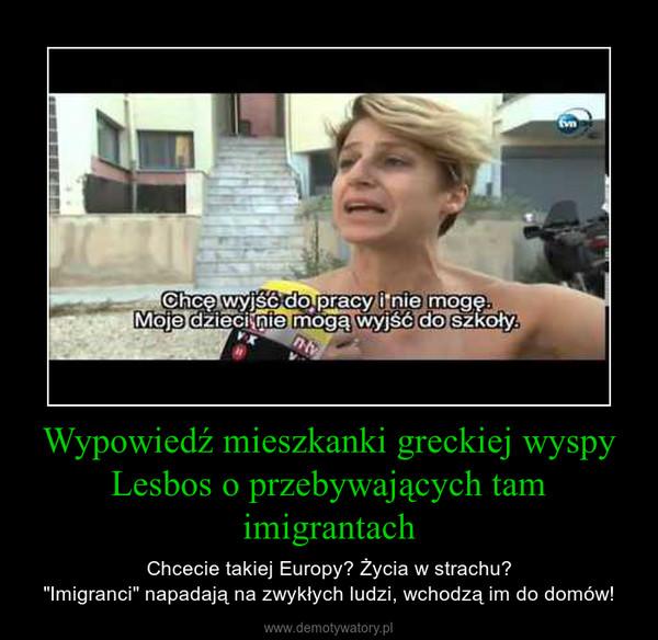 """Wypowiedź mieszkanki greckiej wyspy Lesbos o przebywających tam imigrantach – Chcecie takiej Europy? Życia w strachu?""""Imigranci"""" napadają na zwykłych ludzi, wchodzą im do domów!"""