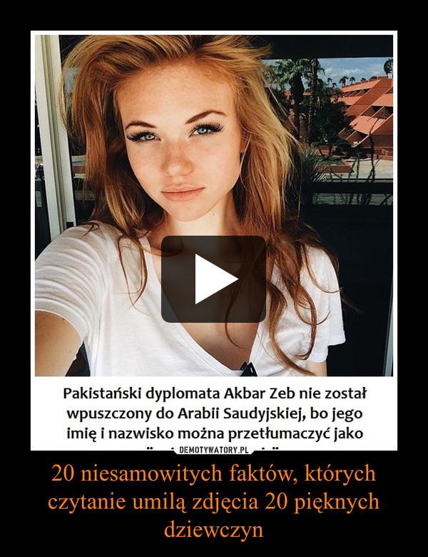 20 niesamowitych faktów, których czytanie umilą zdjęcia 20 pięknych dziewczyn –