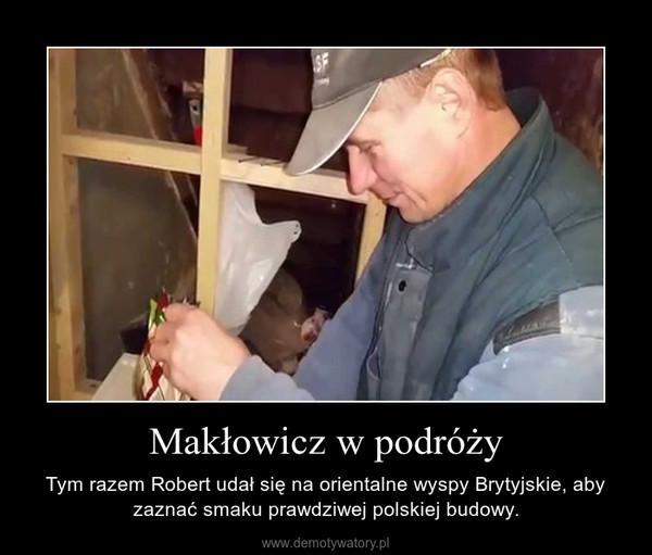 Makłowicz w podróży – Tym razem Robert udał się na orientalne wyspy Brytyjskie, aby zaznać smaku prawdziwej polskiej budowy.