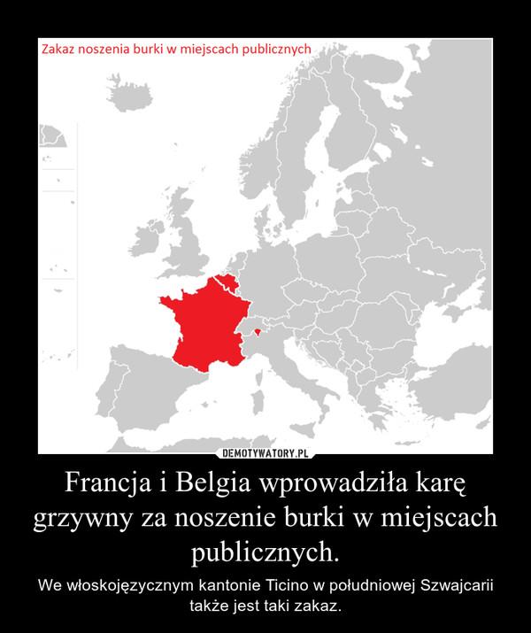 Francja i Belgia wprowadziła karę grzywny za noszenie burki w miejscach publicznych. – We włoskojęzycznym kantonie Ticino w południowej Szwajcarii także jest taki zakaz.