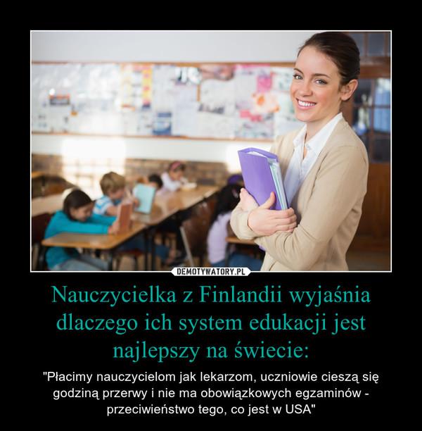 """Nauczycielka z Finlandii wyjaśnia dlaczego ich system edukacji jest najlepszy na świecie: – """"Płacimy nauczycielom jak lekarzom, uczniowie cieszą się godziną przerwy i nie ma obowiązkowych egzaminów - przeciwieństwo tego, co jest w USA"""""""