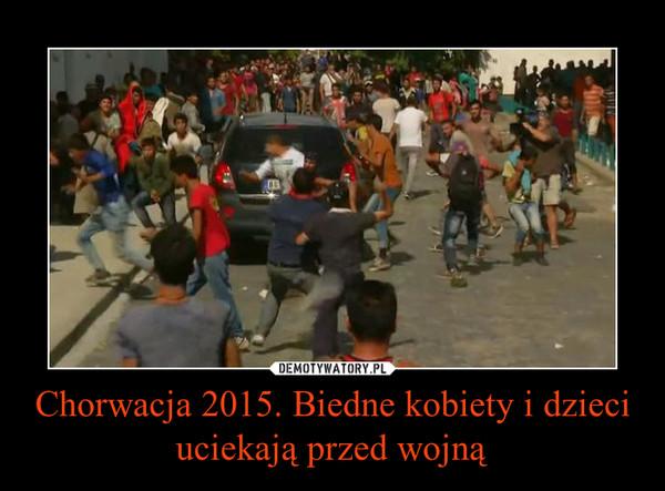 Chorwacja 2015. Biedne kobiety i dzieci uciekają przed wojną –