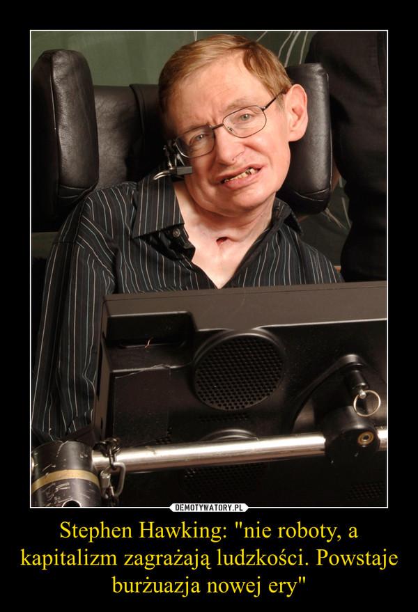 """Stephen Hawking: """"nie roboty, a kapitalizm zagrażają ludzkości. Powstaje burżuazja nowej ery"""" –"""