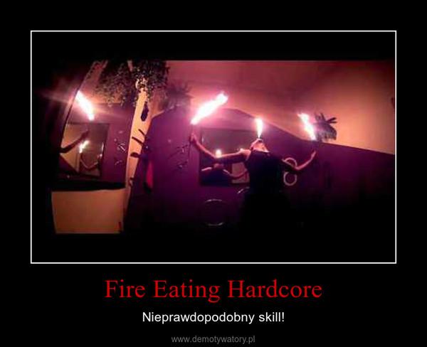 Fire Eating Hardcore – Nieprawdopodobny skill!
