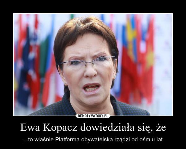 Ewa Kopacz dowiedziała się, że – ...to właśnie Platforma obywatelska rządzi od ośmiu lat