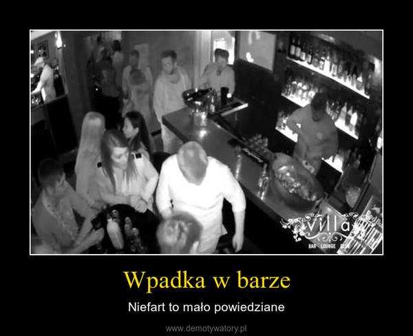 Wpadka w barze – Niefart to mało powiedziane