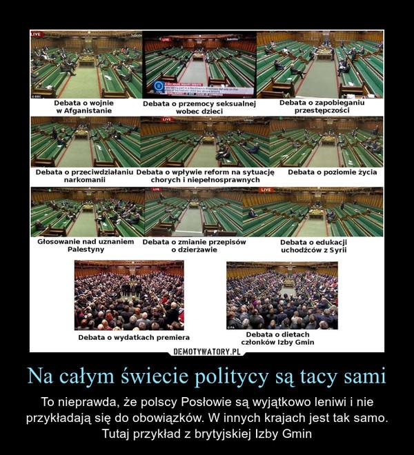 Na całym świecie politycy są tacy sami – To nieprawda, że polscy Posłowie są wyjątkowo leniwi i nie przykładają się do obowiązków. W innych krajach jest tak samo. Tutaj przykład z brytyjskiej Izby Gmin