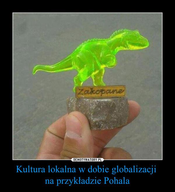 Kultura lokalna w dobie globalizacji na przykładzie Pohala –