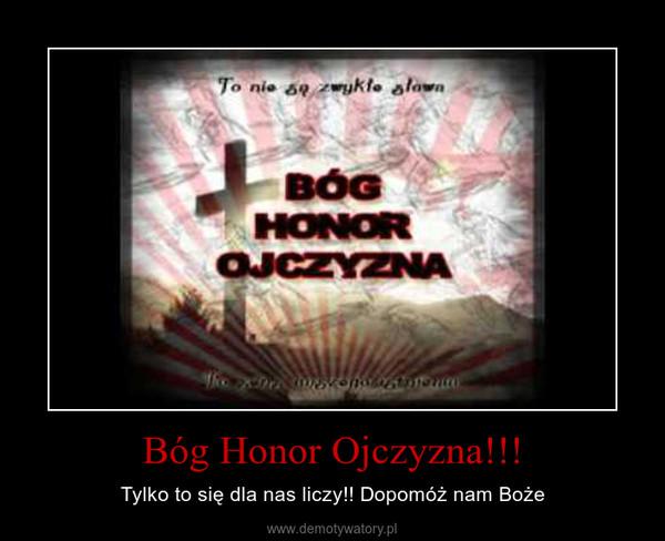 Bóg Honor Ojczyzna!!! – Tylko to się dla nas liczy!! Dopomóż nam Boże