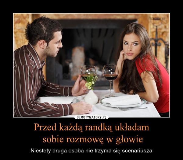 Przed każdą randką układam sobie rozmowę w głowie – Niestety druga osoba nie trzyma się scenariusza