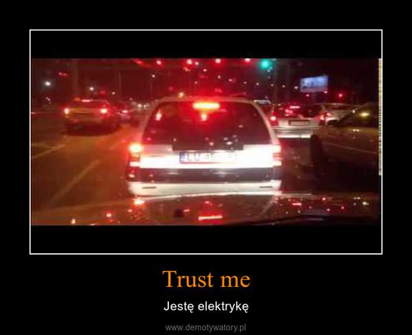 Trust me – Jestę elektrykę