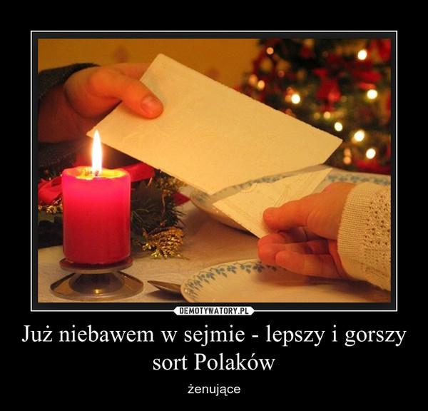 Już niebawem w sejmie - lepszy i gorszy sort Polaków – żenujące