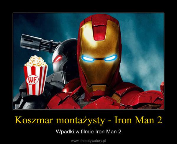 Koszmar montażysty - Iron Man 2 – Wpadki w filmie Iron Man 2