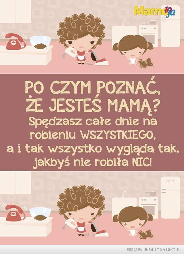 Po czym poznać, że jesteś mamą? –
