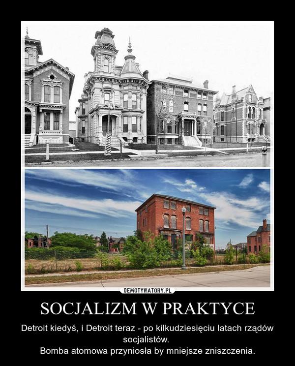 SOCJALIZM W PRAKTYCE – Detroit kiedyś, i Detroit teraz - po kilkudziesięciu latach rządów socjalistów. Bomba atomowa przyniosła by mniejsze zniszczenia.