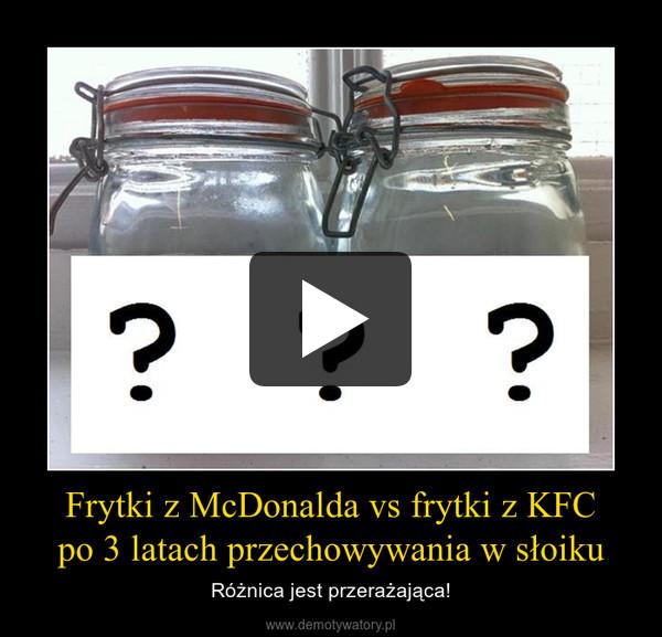 Frytki z McDonalda vs frytki z KFCpo 3 latach przechowywania w słoiku – Różnica jest przerażająca!