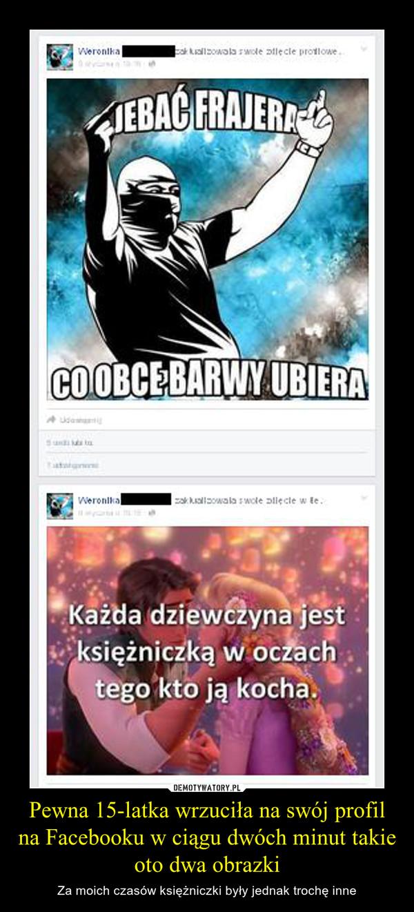 Pewna 15-latka wrzuciła na swój profil na Facebooku w ciągu dwóch minut takie oto dwa obrazki – Za moich czasów księżniczki były jednak trochę inne