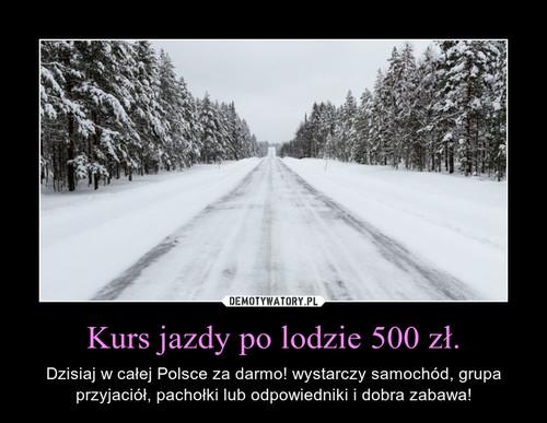Kurs jazdy po lodzie 500 zł.