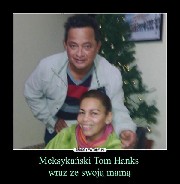Meksykański Tom Hanks wraz ze swoją mamą –