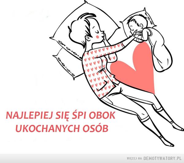 Miłość –  NAJLEPIEJ SIĘ ŚPI OBOKUKOCHANYCH OSÓB