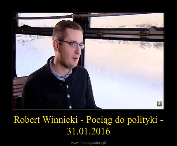Robert Winnicki - Pociąg do polityki - 31.01.2016 –