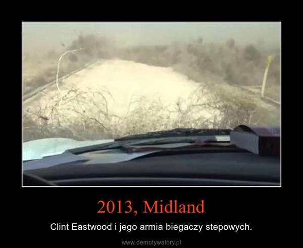 2013, Midland – Clint Eastwood i jego armia biegaczy stepowych.