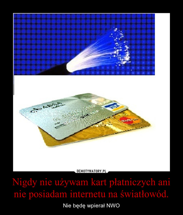 Nigdy nie używam kart płatniczych ani nie posiadam internetu na światłowód. – Nie będę wpierał NWO