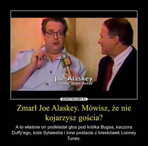 Zmarł Joe Alaskey. Mówisz, że nie kojarzysz gościa?