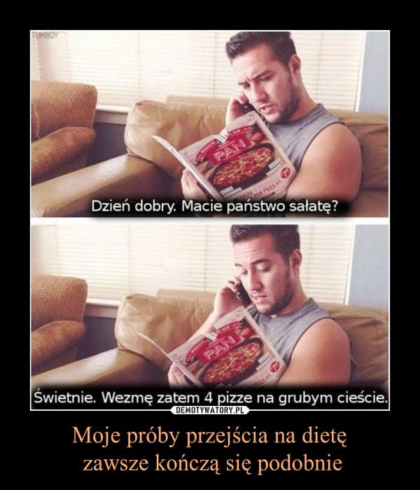 Moje próby przejścia na dietę zawsze kończą się podobnie –