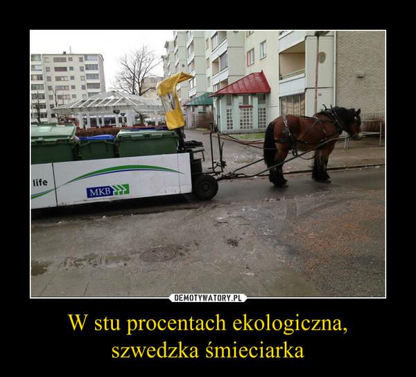 W stu procentach ekologiczna,szwedzka śmieciarka –