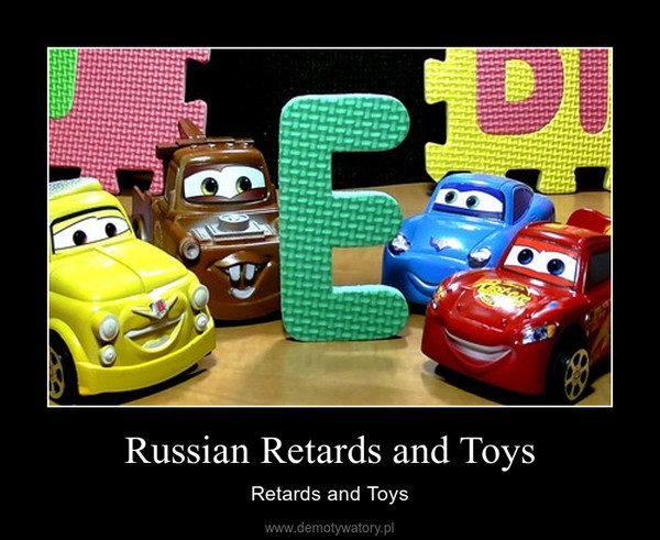 Russian Retards and Toys – Retards and Toys