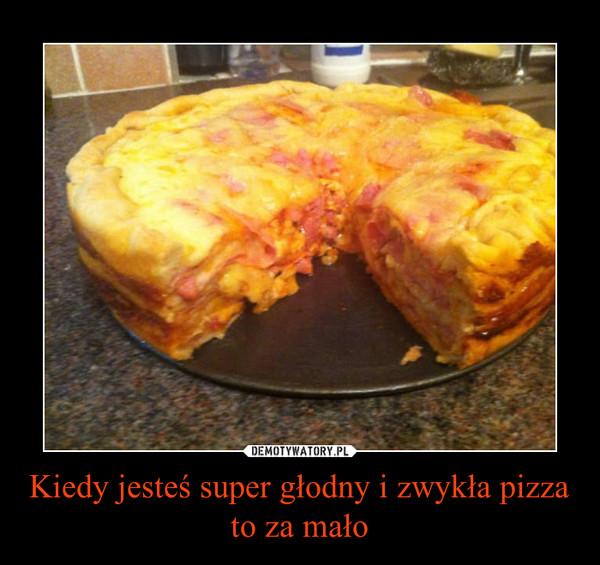 Kiedy jesteś super głodny i zwykła pizza to za mało –