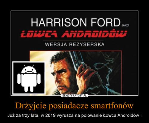 Drżyjcie posiadacze smartfonów
