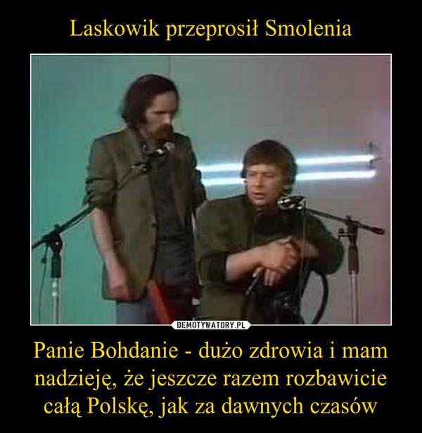 Laskowik przeprosił Smolenia Panie Bohdanie - dużo zdrowia i mam nadzieję, że jeszcze razem rozbawicie całą Polskę, jak za dawnych czasów