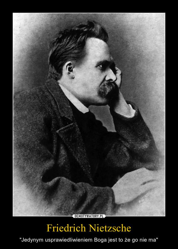 """Friedrich Nietzsche – """"Jedynym usprawiedliwieniem Boga jest to że go nie ma"""""""