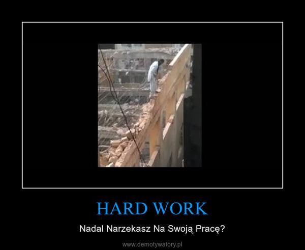 HARD WORK – Nadal Narzekasz Na Swoją Pracę?