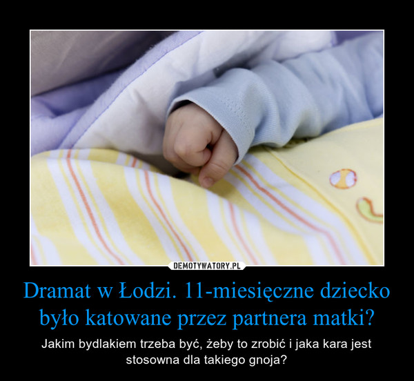 Dramat w Łodzi. 11-miesięczne dziecko było katowane przez partnera matki?