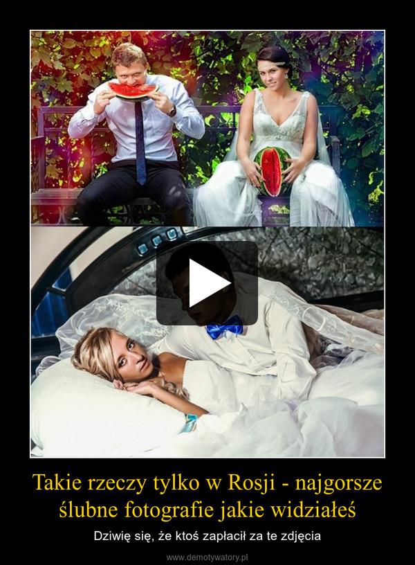 Takie rzeczy tylko w Rosji - najgorsze ślubne fotografie jakie widziałeś – Dziwię się, że ktoś zapłacił za te zdjęcia
