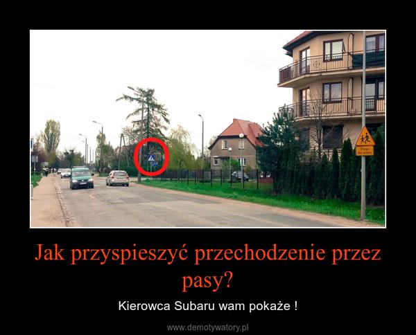 Jak przyspieszyć przechodzenie przez pasy? – Kierowca Subaru wam pokaże !