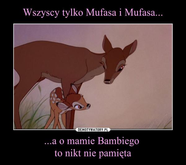 ...a o mamie Bambiego to nikt nie pamięta –