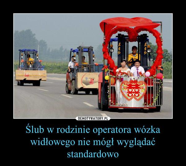 Ślub w rodzinie operatora wózka widłowego nie mógł wyglądać standardowo –
